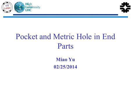 Pocket and Metric Hole in End Parts Miao Yu 02/25/2014.
