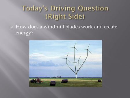  How does a windmill blades work and create energy?