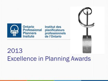 2013 Excellence in Planning Awards. EXCELLENCE IN PLANNING URBAN/ COMMUNITY DESIGN Urban Strategies Inc. University of Guelph Campus Master Plan.