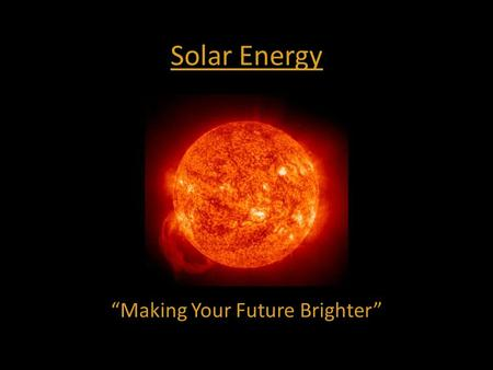 "Solar Energy ""Making Your Future Brighter"". Definition & Types Solar Energy is radiant energy emitted by the sun. 2 MAIN TYPES: Solar Thermal Energy Photovoltaic."