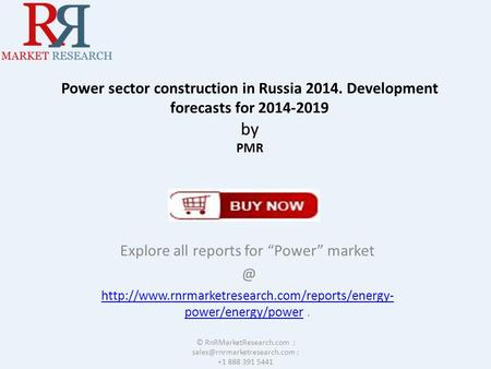 "Power sector construction in Russia 2014. Development forecasts for 2014-2019 by PMR Explore all reports for ""Power"""