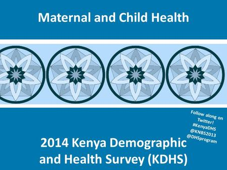 2014 Kenya Demographic and Health Survey (KDHS) Maternal and Child Health Follow along on