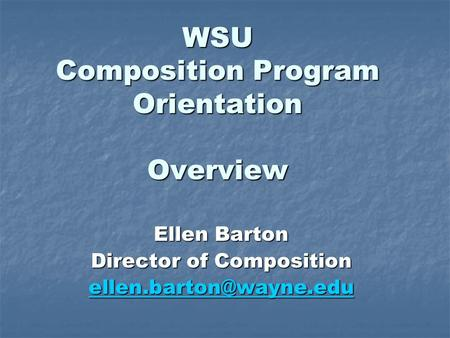 WSU Composition Program Orientation Overview Ellen Barton Director of Composition