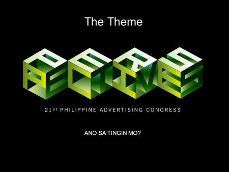 The Theme ANO SA TINGIN MO?. 21 st PAC Vision The 21 st Philippine <strong>Advertising</strong> Congress will offer delegates relevant learnings about the entire marketing.