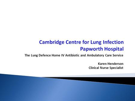 The Lung Defence Home IV Antibiotic and Ambulatory Care Service Karen Henderson Clinical Nurse Specialist.