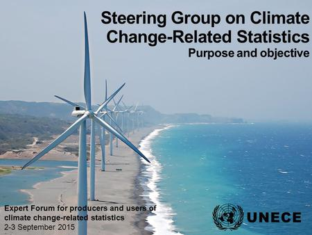 . Steering Group on Climate Change-Related Statistics Purpose and objective Expert Forum for producers and users of climate change-related statistics 2-3.