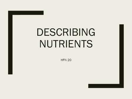 DESCRIBING NUTRIENTS HFN 20. Classifying Nutrients There are 6 Classes of Nutrients 1. Carbohydrates 2. Lipids (fats) 3. Proteins 4. Vitamins 5. Minerals.