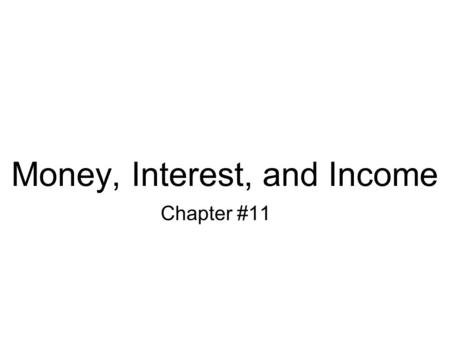 Money, Interest, and Income Chapter #11. Introduction Money central in determining Y & employment, but absent from last chapter's model –Interest rates.