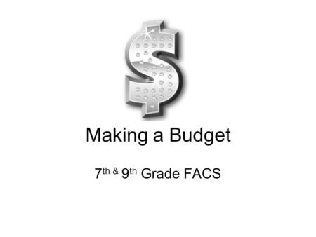 Making a Budget 7 th & 9 th Grade FACS. How much money do you spend each week?