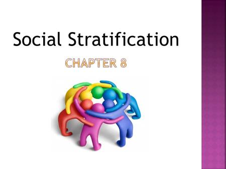Social Stratification.  A hierarchical ranking of people who have different access to valued resources  Resources include property, power, and status.