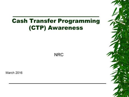 ______________________________ Cash Transfer Programming (CTP) Awareness NRC March 2016 ___________________________ _________________________________.