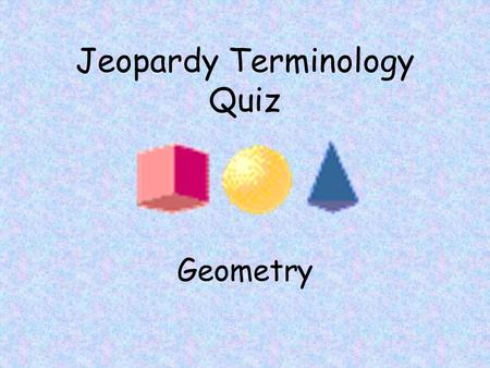 Jeopardy Terminology Quiz Geometry All points on a circle are the same distance from this point. (100)