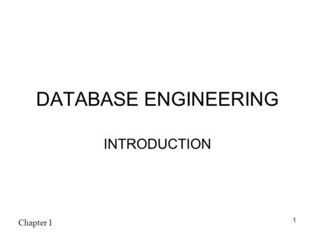 Chapter 1 1 DATABASE ENGINEERING INTRODUCTION. Chapter 1 2 DATABASE ENGINEERING EC-316 Credits4(3,1) Text Book: Modern Database Management, by Hoffer,