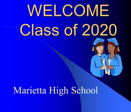 WELCOME Class of 2020 Marietta High School. Class of 2020 Student Meeting Graduation Requirements Upcoming Registration Important Dates/Information.