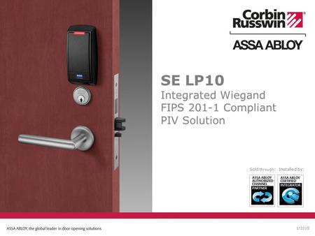 1/2015 SE LP10 Integrated Wiegand FIPS 201-1 Compliant PIV Solution Sold through :Installed by: