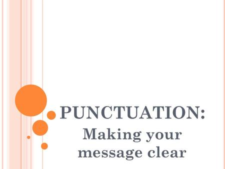 PUNCTUATION : Making your message clear. PUNCTUATION : MAKING YOUR MESSAGE CLEAR.