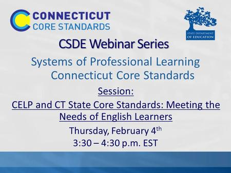 Systems of Professional Learning Connecticut Core Standards Session: CELP and CT State Core Standards: Meeting the Needs of English Learners Thursday,