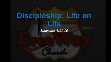 Discipleship: Life on Life Ephesians 4:11-16. 1.Worship: Engaging Christ 2.Worship: Experiencing Christ Together 3.Fellowship: Community of Christ 4.Ministry: