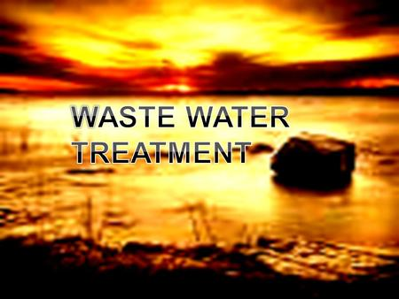 WASTE WATER TREATMENT.