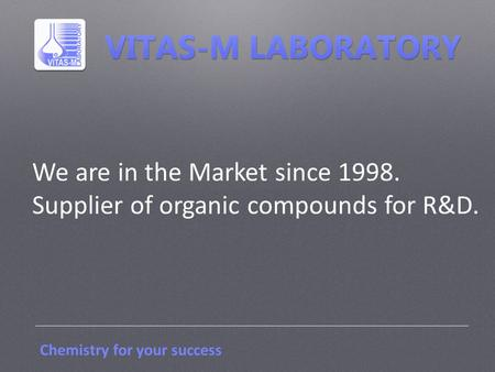 Chemistry for your success We are in the Market since 1998. Supplier of organic compounds for R&D.