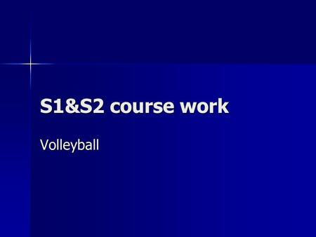 S1&S2 course work Volleyball. Volleyball Volleyball is a net sport that is played in teams of 6 players. Volleyball is a net sport that is played in teams.