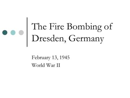 The Fire Bombing of Dresden, Germany