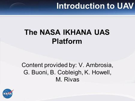 International Symposium on Remote Sensing of the Environment The NASA IKHANA UAS Platform Introduction to UAV Content provided by: V. Ambrosia, G. Buoni,