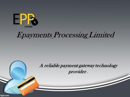 Epayments Processing Limited A reliable payment gateway technology provider A reliable payment gateway technology provider.