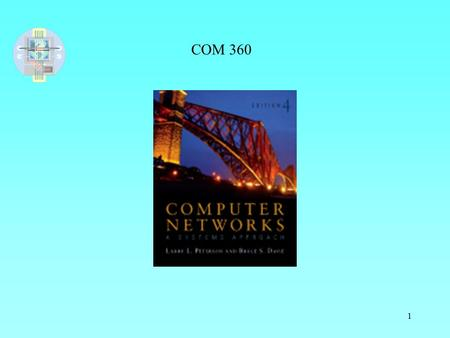 1 COM 360. 2 Chapter 1 Foundation 3 Building a Network What available technologies would be the building blocks ? What software architecture would you.