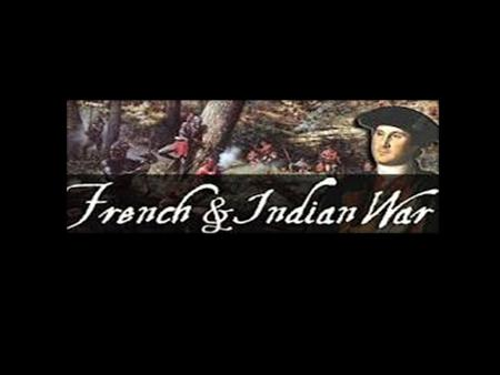 What should you know today? What was the French and Indian War? Who fought it and what happened as a result?
