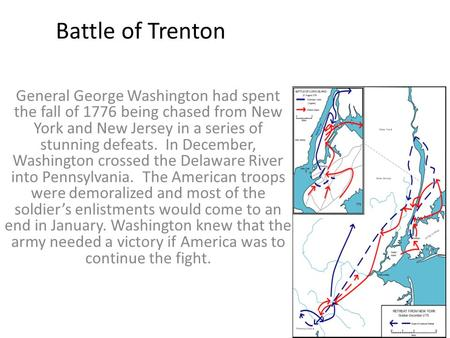 Battle of Trenton General George Washington had spent the fall of 1776 being chased from New York and New Jersey in a series of stunning defeats. In December,