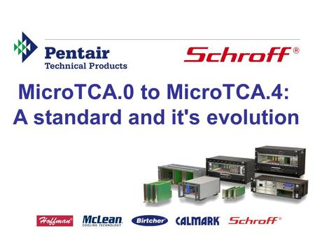 MicroTCA.0 to MicroTCA.4: A standard and it's evolution.