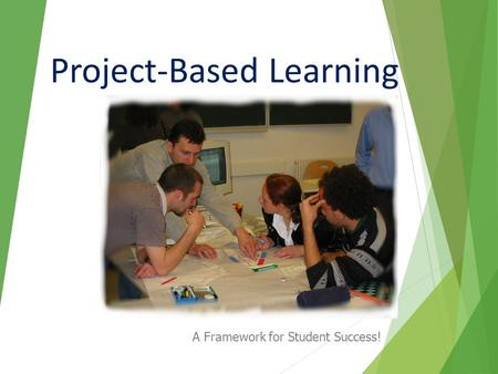 Project-Based Learning A Framework for Student Success!