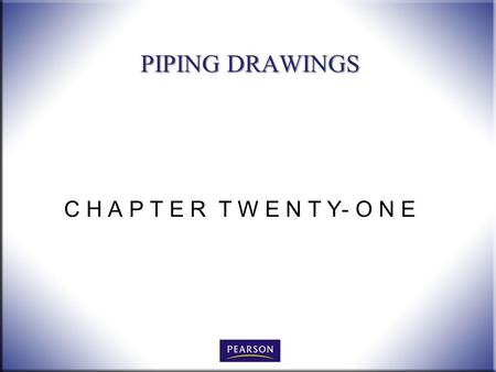 C H A P T E R T W E N T Y- O N E PIPING DRAWINGS.