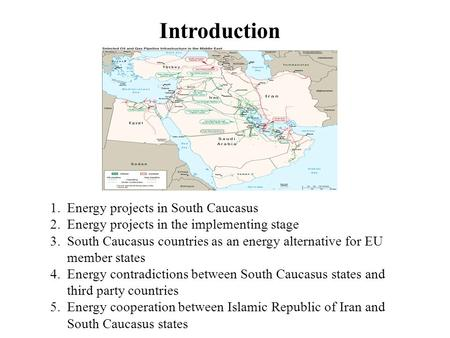 Intruduction 1.Energy projects in South Caucasus 2.Energy projects in the implementing stage 3.South Caucasus countries as an energy alternative for EU.
