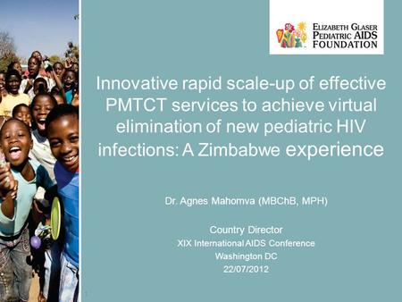 1 Innovative rapid scale-up of effective PMTCT services to achieve virtual elimination of new pediatric HIV infections: A Zimbabwe experience Dr. Agnes.