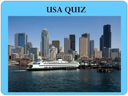 USA QUIZ. 1.How many states are there in the USA? a) 48 b) 50 c) 52.