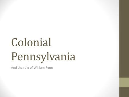 Colonial Pennsylvania And the role of William Penn.