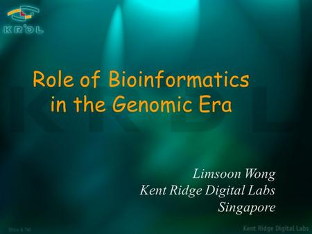 Show & Tell Limsoon Wong Kent Ridge Digital Labs Singapore Role of Bioinformatics in the Genomic Era.