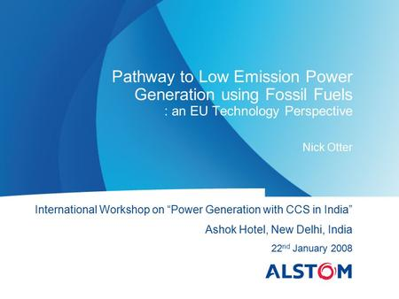 "Pathway to Low Emission Power Generation using Fossil Fuels : an EU Technology Perspective Nick Otter International Workshop on ""Power Generation with."