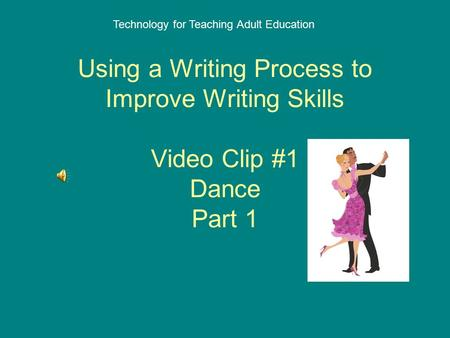 Using a Writing Process to Improve Writing Skills Video Clip #1 Dance Part 1 Technology for Teaching Adult Education.