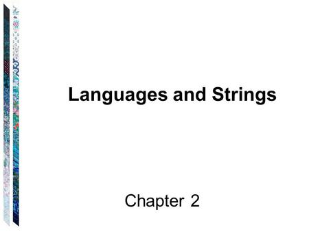 Languages and Strings Chapter 2. (1) Lexical analysis: Scan the program and break it up into variable names, numbers, etc. (2) Parsing: Create a tree.