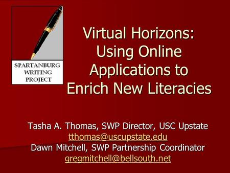 Virtual Horizons: Using Online Applications to Enrich New Literacies Tasha A. Thomas, SWP Director, USC Upstate Dawn Mitchell, SWP.