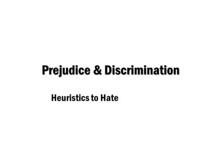 Prejudice & Discrimination Heuristics to Hate. Social CategoriesStereotypesPrejudice Discrimination Prejudice & Discrimination COGNITIVEAFFECTIVEBEHAVIORAL.