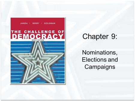 Chapter 9: Nominations, Elections and Campaigns. Copyright © Houghton Mifflin Company. All rights reserved.9 | 2 The Evolution of Campaigning Election.