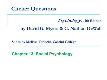 Clicker Questions Chapter 13: Social Psychology Psychology, 11th Edition by David G. Myers & C. Nathan DeWall Slides by Melissa Terlecki, Cabrini College.