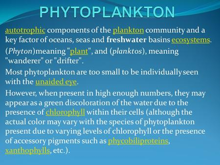 Autotrophicautotrophic components of the plankton community and a key factor of oceans, seas and freshwater basins ecosystems.planktonecosystems (Phyton)meaning.