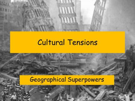 Cultural Tensions Geographical Superpowers. Superpower Geographies 3. Implications of the continued rise of the superpowers? a) Resource implications.