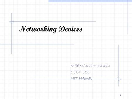 1 Networking Devices MEENAKSHI SOOD LECT ECE NIT HAMR.