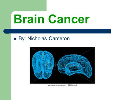 Brain Cancer By: Nicholas Cameron. What is Brain Cancer A brain tumour is made up of abnormal cells. The tumour can be either benign or malignant. Benign.